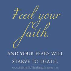 Feed your Faith, Starve your Fears