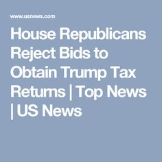House Republicans Reject Bids to Obtain Trump Tax Returns | Top News | US News