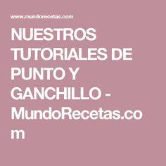 NUESTROS TUTORIALES DE PUNTO Y GANCHILLO - MundoRecetas.com