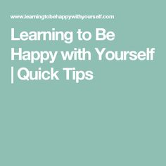 Learning to Be Happy with Yourself | Quick Tips