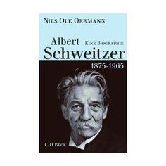 Albert Schweitzer 1875 1965 Eine Biographie Nils Ole