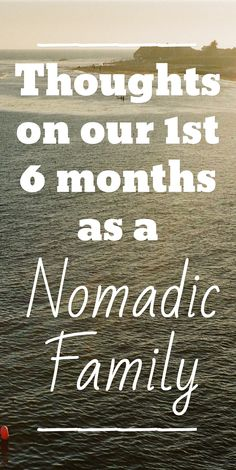 Thoughts on our 1st 6 months as a   / Nomadic Family / ____ / ____
