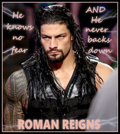 That's for sure Roman reigns never back's down for nobody you can believe that