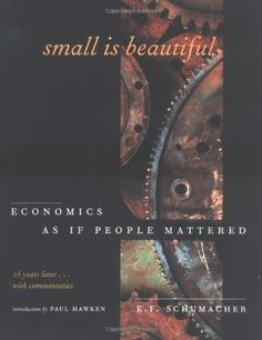 Small Is Beautiful, 25th Anniversary Edition: Economics As If People Mattered: 25 Years Later . . . With Commentaries by E. F. Schumacher