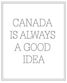 """canada is always a good idea // during 2012 elections - """"I will have to move to Canada"""" obama winning: """"Ok. Canada will do without me for now"""" All About Canada, Moving To Canada, Canada Travel, Canadian Things, I Am Canadian, Canada Quotes, Canada 150, Toronto Canada, True North"""
