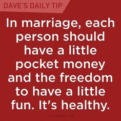 """""""In marriage, each person should have a little pocket money and the freedom to have a little fun. It's healthy."""" - Dave Ramsey"""