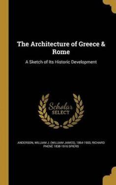 The Architecture of Greece & Rome  : A Sketch of Its Historic, 2016. Development. Näköispainos teoksesta vuodelta 1907.