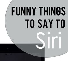 If you have an iPhone you've experienced Siri. She can be frustrating AND entertaining. Here are some great things you can say to siri for entertainment.