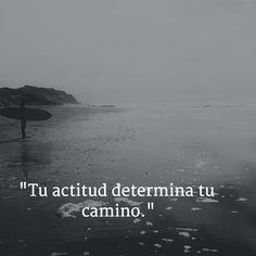 """""""Tu actitud determina tu camino."""""""