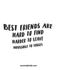 Best friends are hard to find, harder to leave, and impossible to forget - Quotes on true friendship and what are real f Short Best Friend Quotes, Friend Quotes For Girls, Birthday Quotes For Best Friend, Bff Quotes, Wisdom Quotes, Funny Quotes, Friendship Quotes For Girls Real Friends, Quotable Quotes, Quotes Distance Friendship