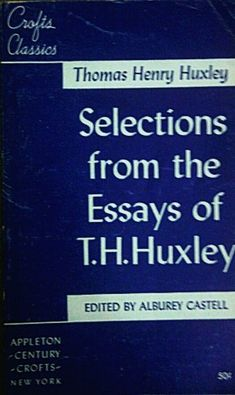 t h huxley essays Foster and r lankester, eds, the scientific memoirs of t h huxley, 5 vols   contributed on the study of the evidences of christianity to essays and.