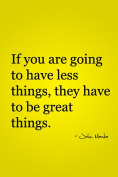 """If you are going to have less things, they have to be great things."" A simple yet beautiful life"