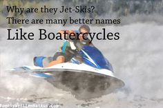 A deep and introspective haiku on the true meaning of Jet-Ski.
