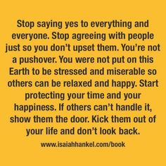 Words I wish I could live by...I'm too busy making sure others are happy.