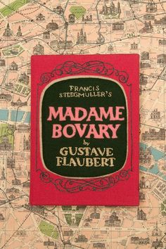 Madame Bovary by Gustav Flaubert [French bourgeois life in all its inglorious banality featuring a bored provincial housewife.]