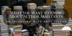 What You Want to Know About Author Assistants   KateTilton.com   Author Assistant Kate Tilton in an interview about the author assistant career and what hopeful author assistants can expect.