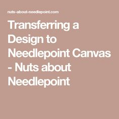 Transferring a Design to Needlepoint Canvas - Nuts about Needlepoint