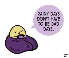 Rainy days are great.