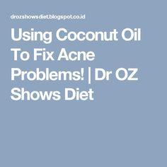 Using Coconut Oil To Fix Acne Problems! | Dr OZ Shows Diet