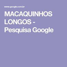 MACAQUINHOS LONGOS - Pesquisa Google