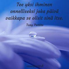 Tee yksi #ihminen onnelliseksi joka #päivä vaikkapa se olisit #sinä itse. Tony Pettito #aforismi #onnenportti #onnellinen #onnellisuus Take What You Need, Frozen, Mindfulness, Thoughts, Motivation, Sayings, Words, Quotes, Quote