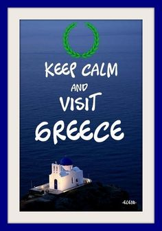 KEEP CALM AND VISIT GREECE - created by eleni_____Join me on my KEEP CALM GROUP BOARD