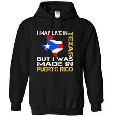 I May Live in Texas But I Was Made in Puerto Rico T-Shirts, Hoodies, Sweaters