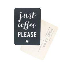 Carte postale Just coffee please.  Une création de Cinq Mai.  Dimension : 10x15 cm.  Coloris : ardoise.  Coins arrondis.  Tirage professionnel sur papier 300 gr de haute rigidité.  Verso pour écrire des mots doux, une adresse.
