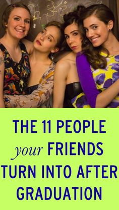 The 11 people your friends become after college graduation. This is spot on!
