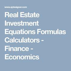 Real Estate Investment Equations Formulas Calculators   Finance   Economics