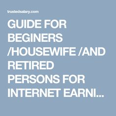 GUIDE FOR BEGINERS /HOUSEWIFE /AND RETIRED PERSONS FOR INTERNET EARNING | TRUSTED SALARY - A TRUSTED WEBSITE