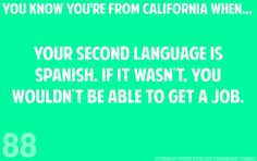 ...your second language is Spanish. If it wasn't, you wouldn't be able to get a job.