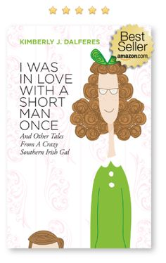 "Kimberly Dalferes, crazy, southern Irish gal - author of ""I Was in Love with a Short Man Once"""