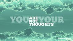 you are not your thoughts - Google Search