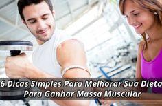 6 Dicas Simples Para Melhorar Sua Dieta Para Ganhar Massa Muscular