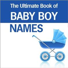 The Ultimate Book of Baby Boy Names: Find the Perfect Name for Your Baby Boy (Kindle Edition)