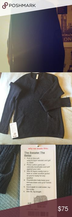 Lululemon The Sweater The Better NWT Soft easy to layer sweater. Slim fit so you can layer it easily without it bulking up. Has thumb holes to keep you hands warm on chilly days. Slim fit, hip length. lululemon athletica Tops Sweatshirts & Hoodies