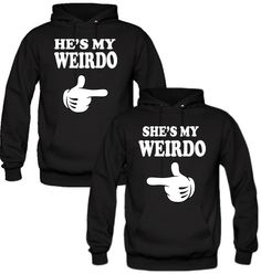 he is my weirdo she is my weirdo Hoodies I love these cheesy shirts and stuff but I really doubt he would rock one or he might be quietly embarrass if I wore one in public