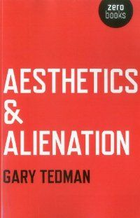 Aesthetics and Alienation. Gary Tedman