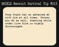 S.H.I.E.L.D. Recruit Survival Tip #215:Tony Stark has an advanced AI with him at all times. Unless you do as well, tweeting while under live fire is highly discouraged.
