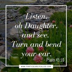 Give ear to the Lord today! Psalm 45, Daughters Of The King, Verse Of The Day, Godly Woman, Proverbs, Amen, Meant To Be, Spirituality, Lord