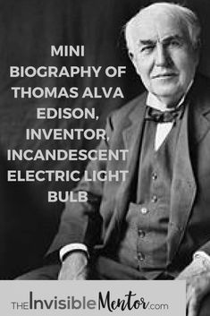 This is a mini biography of Thomas Edison. You've likely heard of Thomas Edison because he invented the light bulb, but what you may not know is that for over 60 consecutive years, he patented at least one invention. This inventor gives new meaning to persistence pays. There are many lessons that you can learn from his life, Visit my website to read Mini Biography of Thomas Alva Edison, Inventor, Incandescent Electric Light Bulb to find out how you can learn from his remarkable life.