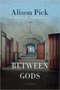 Between Gods: A Memoir by Alison Pick. HAVE READ.