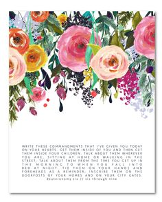 This is such a beautiful print, such a unique composition and gorgeous floral painting to accompany Deut 6: 6-9