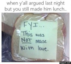 When y'all argued last night but you still made him lunch..