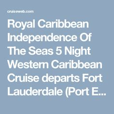Royal Caribbean Independence Of The Seas 5 Night Western Caribbean Cruise departs Fort Lauderdale (Port Everglades) Mar 24, 2018| The Cruise Web