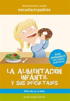 La alimentación infantil y sus dificultades. Manual que afronta las dificultades habituales de alimentación que se prensentan en los niños de 3 a 12 años de edad y como corregirlas.