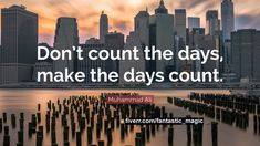 """Muhammad Ali Quote: """"Don't count the days, make the days count. Positive Quotes, Motivational Quotes, Inspirational Quotes, Motivational Thoughts, Fate Quotes, Muhammad Ali Quotes, Teacher Inspiration, Motivation Inspiration, Good Day Song"""