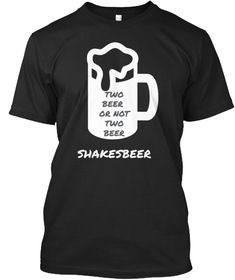 Two Beer Or Not Two Beer - TWO BEER OR NOT TWO BEER SHAKESBEER Products from Minimal Wear   Teespring Minimal, Beer, Mens Tops, T Shirt, How To Wear, Design, Products, Fashion, Root Beer