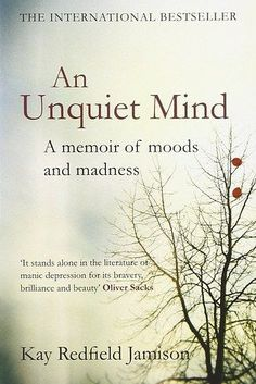 An Unquiet Mind: A Memoir of Moods and Madness, by Kay Redfield Jamison | 31 Books That Will Help You Better Understand Mental Illness & Disorders
